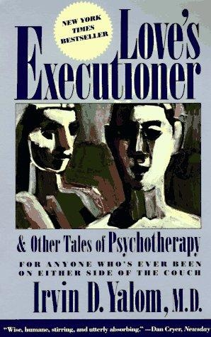 Love's Executioner & Other Tales of Psychotherapy by Irvin D. Yalom
