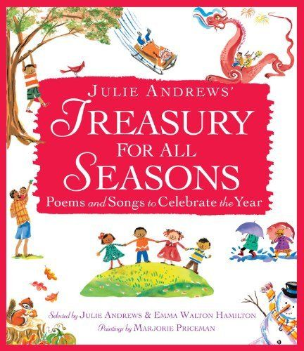 Julie Andrews' Treasury for All Seasons: Poems and Songs to Celebrate the Year: http://www.amazon.com/Julie-Andrews-Treasury-All-Seasons/dp/0316040517/?tag=martiexpo-20
