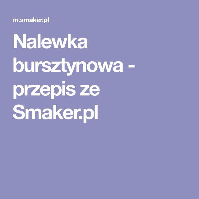 Nalewka bursztynowa - przepis ze Smaker.pl