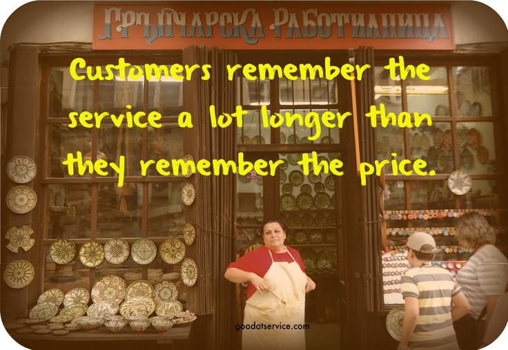 Customers remember the service a lot longer than