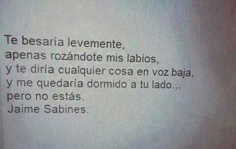 Pero no estas....Jaime Sabines.