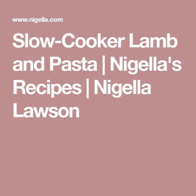 Slow-Cooker Lamb and Pasta | Nigella's Recipes | Nigella Lawson