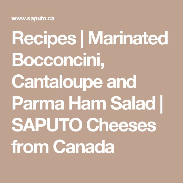 Recipes | Marinated Bocconcini, Cantaloupe and Parma Ham Salad | SAPUTO Cheeses from Canada