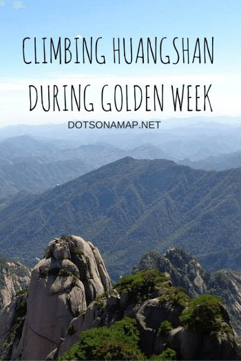 Climbing Huangshan During Golden Week in Anhui Province, China - DOTS ON A MAP