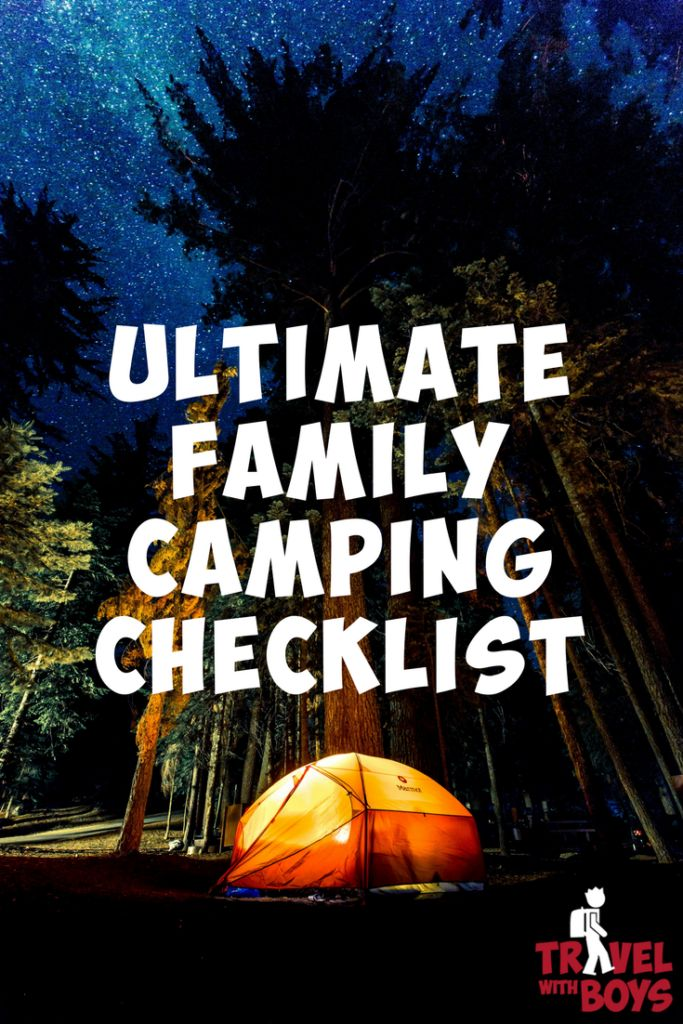 Camp like a pro with our free Ultimate Family Camping Checklist - Travel with Boys