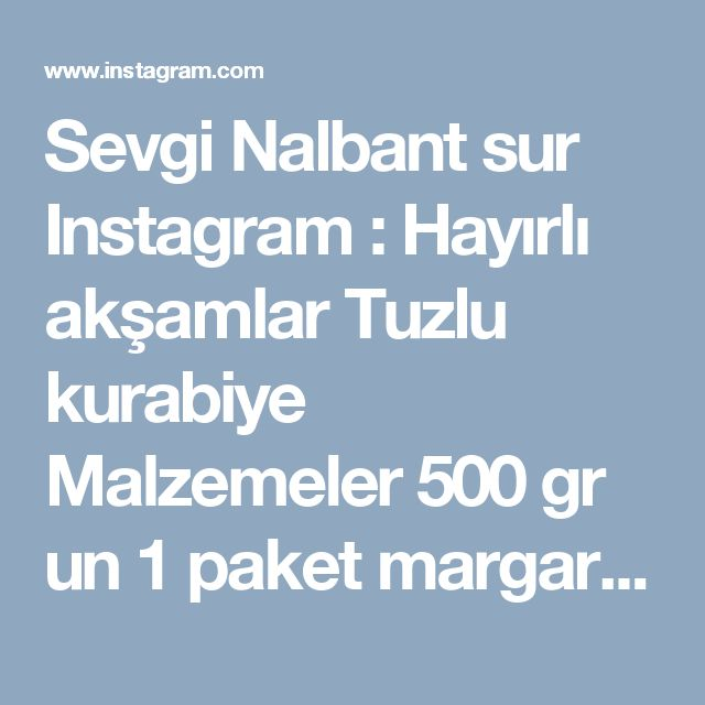 Sevgi Nalbant sur Instagram: Hayırlı akşamlar  Tuzlu kurabiye  Malzemeler  500 gr un 1 paket margarin ve ya tereyağı  2 adet yumurta  20 gr şeker  15 gr  tuz…