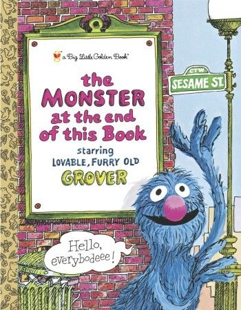 The Monster at the End of This Book by Jon Stone,  Illustrated by Michael Smollin. A Sesame Street classic