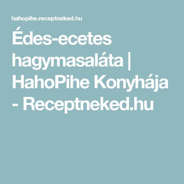 Édes-ecetes hagymasaláta   HahoPihe Konyhája - Receptneked.hu