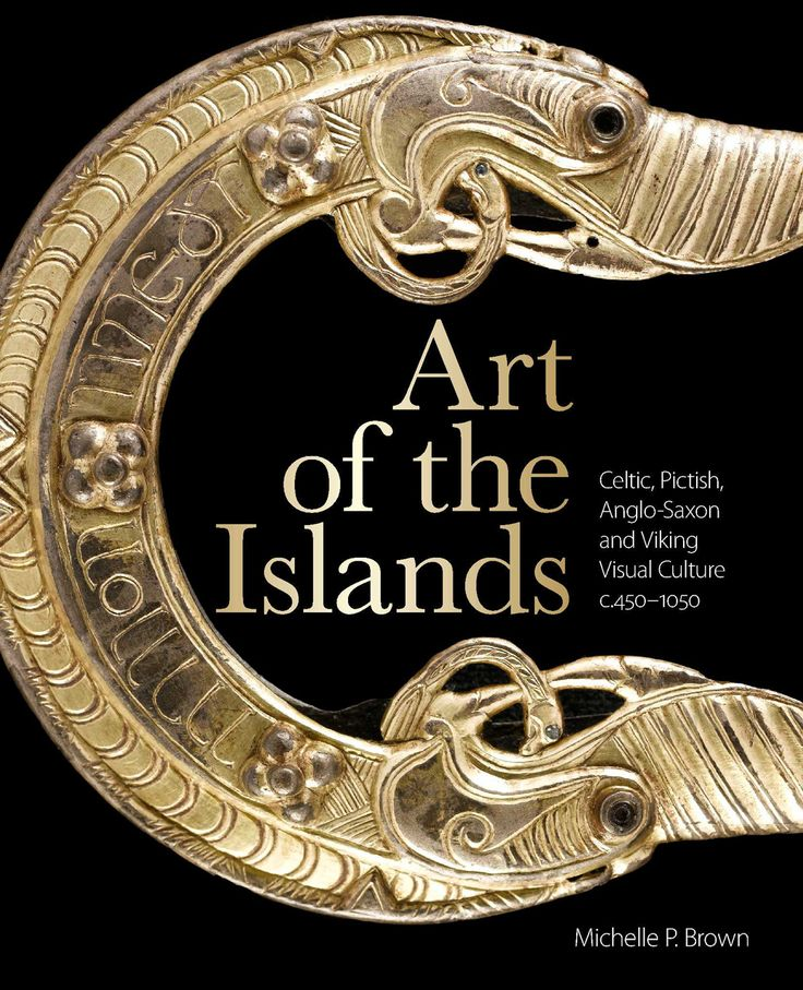 Historiebloggen.nu Art of the Islands, Michelle P. Brown, 2014. Celtic, Pictish, Anglo-Saxon and Viking Visual Culture c.450-1050 AD.