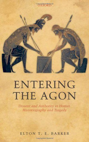 Library Genesis: Elton T. E. Barker - Entering the Agon: Dissent and Authority in Homer, Historiography and Tragedy