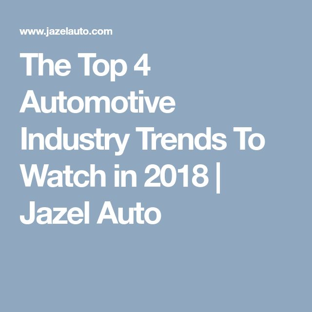 The Top 4 Automotive Industry Trends To Watch in 2018 | Jazel Auto