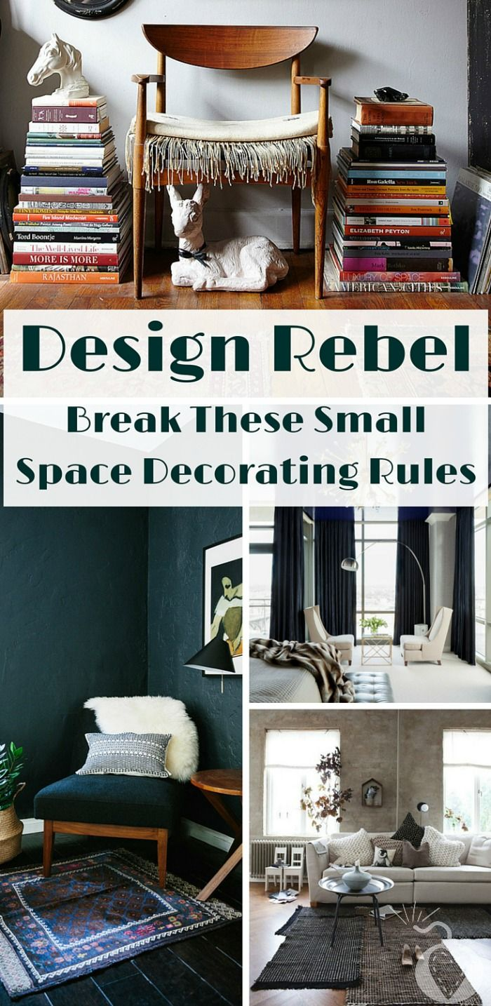 Design Rebel Break These Small Space Decorating Rules