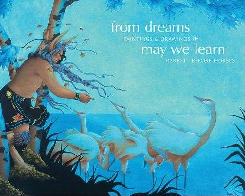 From Dreams May We Learn (Paintings & drawings) / Rabbett Before Horses Strickland. Book of the exhibition of the work of Ojibwe artist, Rabbett Before Horses at the Tweed Museum of Art, University of Minnesota, Duluth, November 20, 2007 - February 24, 2008. Link to library catalog: https://mplus.mnpals.net/vufind/Record/007794738