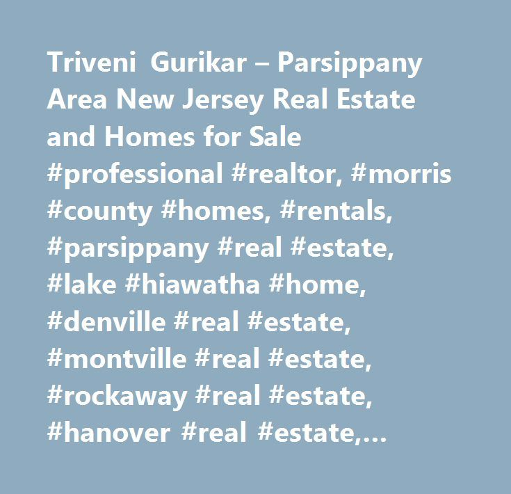 Triveni Gurikar – Parsippany Area New Jersey Real Estate and Homes for Sale #professional #realtor, #morris #county #homes, #rentals, #parsippany #real #estate, #lake #hiawatha #home, #denville #real #estate, #montville #real #estate, #rockaway #real #estate, #hanover #real #estate, #boonton #homes, #pinebrook #real #estate, #towaco, #buying #homes, #selling #homes, #trade #up, #investment #property, #morris #county #homes, #school #reports, #real #estate #information, #bridgewater #real…