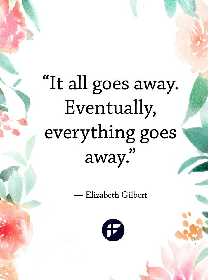 """It all goes away. Eventually, everything goes away."" -life"