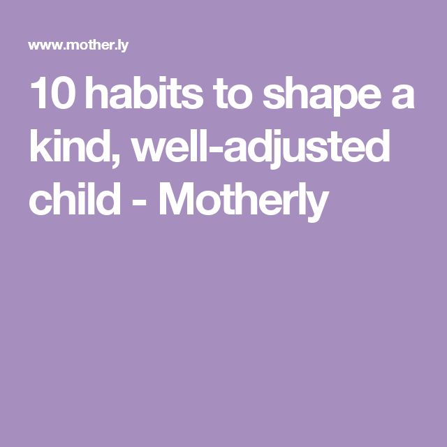 10 habits to shape a kind, well-adjusted child - Motherly