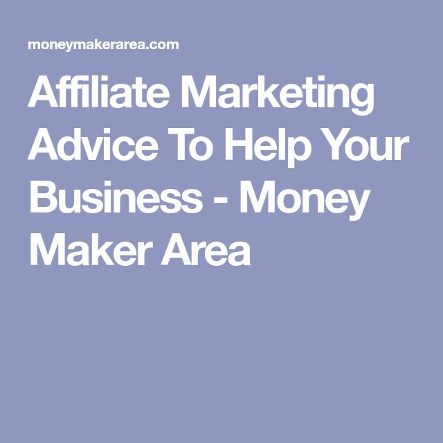 Affiliate Marketing Advice To Help Your Business - Money Maker Area