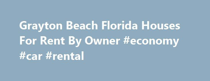 Grayton Beach Florida Houses For Rent By Owner #economy #car #rental http://rental.remmont.com/grayton-beach-florida-houses-for-rent-by-owner-economy-car-rental/  #grayton beach vacation rentals # Grayton Beach Houses for Rent. Grayton Beach Vacation Rentals by Owner. Homes for Lease in Grayton Beach Florida. FRBO Rental Homes Grayton Beach Florida Vacation Rentals Grayton Beach Rental Homes Grayton Beach on For Rent By Owner For Rent By Owner Grayton Beach – FRBO – specializes in rental…