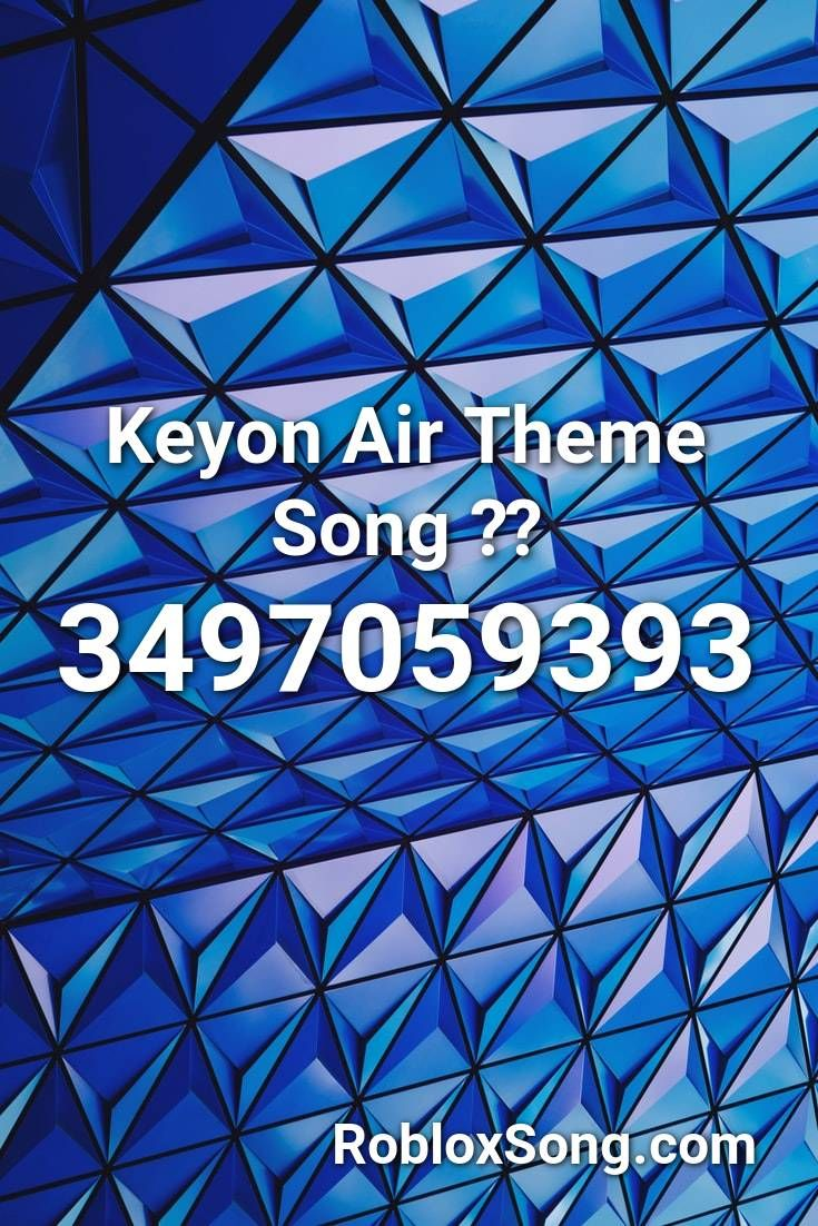 Keyon Air Theme Song Roblox Id Roblox Music Codes Songs Theme Song Roblox