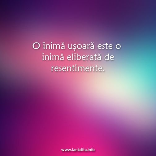 O inima usoara este o inima eliberata de resentimente... http://taniatita.info/newsletter - Tania Tita