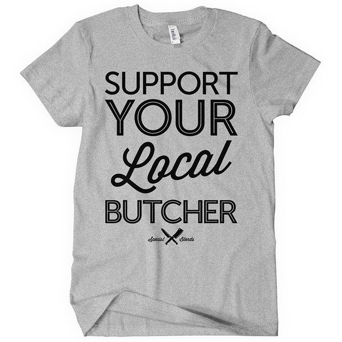 Support Your Local Butcher Women's T-shirt - S to 2XL - Black, Brown, Gray and White by smashtransit on Etsy https://www.etsy.com/listing/175422028/support-your-local-butcher-womens-t