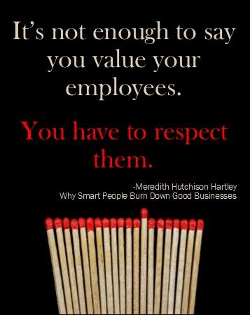 """""""It's not enough to say you value your employees. You have to respect them.""""  -Why Smart People Burn Down Good Businesses, Kindle eBook now available on Amazon. Click the picture to buy (or borrow for free with Amazon Prime). #kindle #ebook #entrepreneurs #business #WhySmartPeopleBurnDownGoodBusinesses"""