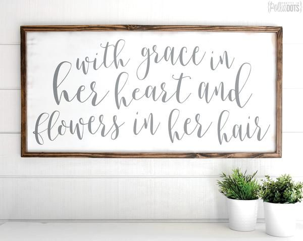 With Grace In Her Heart And Flowers In Her Hair - Rustic Nursery Sign Nursery Decor - Heart And Hand