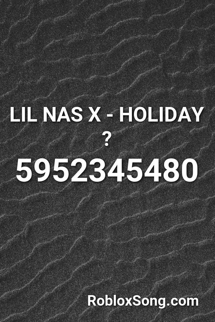 Lil Nas X Holiday Roblox Id Roblox Music Codes Roblox Coding Holiday Songs
