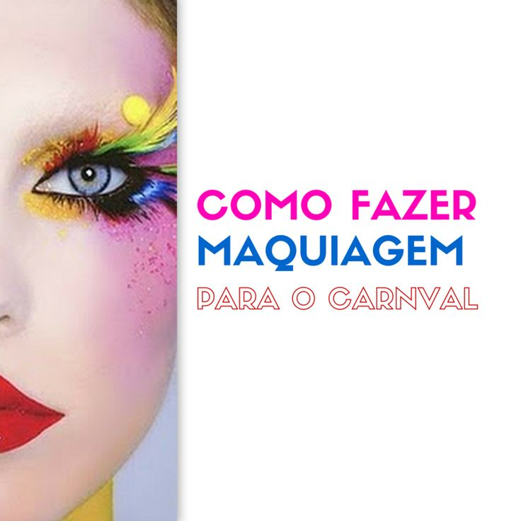 Maquiagem para o Carnaval 2016 - http://webfeminina.com/maquiagem-para-o-carnaval-2016/