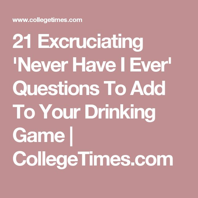 21 Excruciating 'Never Have I Ever' Questions To Add To