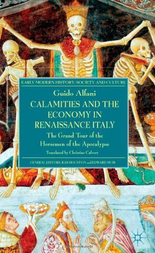 Calamities and the Economy in Renaissance Italy: The Grand Tour of the Horsemen of the Apocalypse (Early Modern History: Society and Culture) by Guido Alfani (2013-03-29)