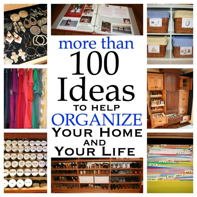 Over 100 Ideas to Help Organize Your Home and Your Life