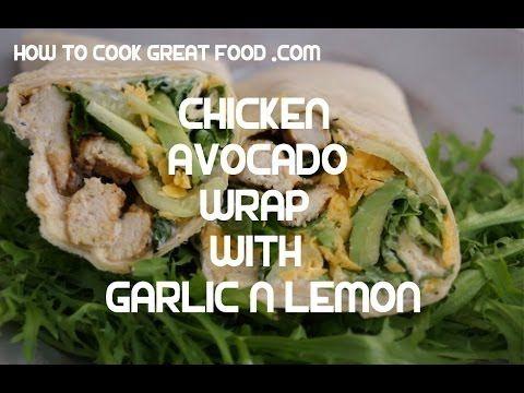 Chicken & Avocado Wrap Recipe Garlic Lemon Tortilla