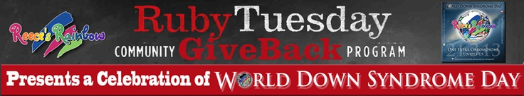 """Ruby Tuesday World Down Syndrome Day """"Give Back"""" for Reece's Rainbow - TODAY ONLY (March 21st 2013) print off the flyer here and take it to your local Ruby Tuesday's (limited locations, see list at bottom*) and they will give 20% of sales to different Down Syndrome Charities.    *Atlanta, Nashville, Memphis, Knoxville, Raleigh, Kansas City, San Antonio, Des Moines, Baton Rouge, New Orleans, Indianapolis, Rhode Island, Maryland/DC."""