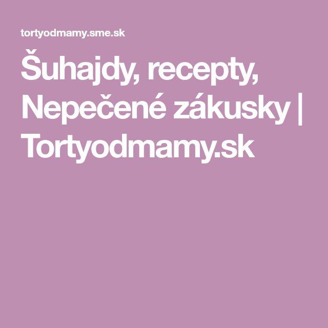 Šuhajdy, recepty, Nepečené zákusky | Tortyodmamy.sk