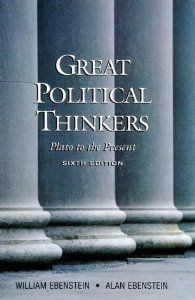 Great Political Thinkers: From Plato to the Present Sixth Edition: Alan O. Ebenstein
