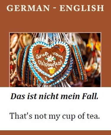"""""""German - English Proverbs and Sayings"""" will help you to sound like a native speaker.  30 pages, $6.99  http://www.amazon.com/German-English-Proverbs-Sayings/dp/1494347245/"""