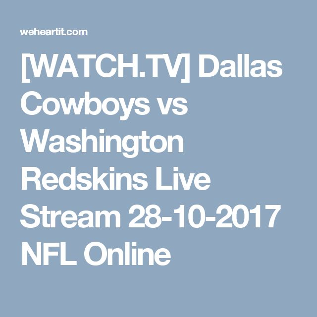 [WATCH.TV] Dallas Cowboys vs Washington Redskins Live Stream 28-10-2017 NFL Online