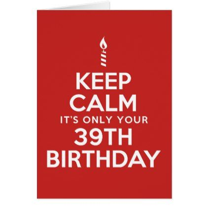 Keep Calm Only 39th Birthday Card - birthday cards invitations party diy personalize customize celebration