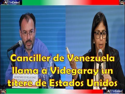 Canciller de Venezuela llama a Luis Videgaray un títere de Estados Unidos