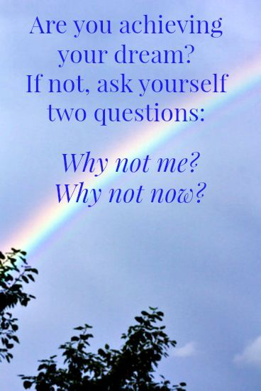 "2 Questions That Can Help Your Pursue Your Dream - ""Why not me? Why not now?"" #goals #dreams"