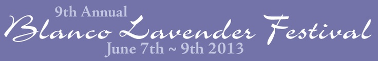 Annual Blanco Lavender Festival - June  - ,  - Save the Date!