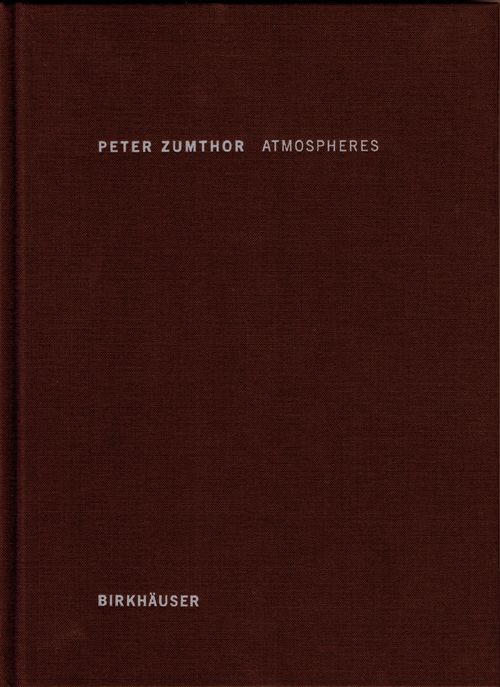 Atmospheres. Architectural Environments - Surrounding Objects | Peter Zumthor | 9783764374952