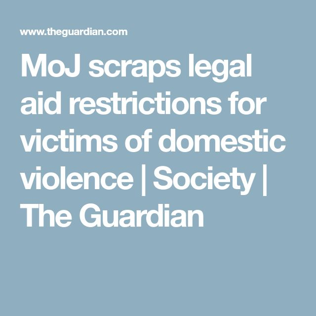 MoJ scraps legal aid restrictions for victims of domestic violence | Society | The Guardian