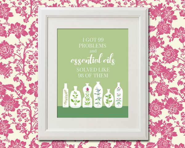 Essential Oils Quote Print - Various Sizes Available - I Got 99 Problems and Essential Oils Solved Like 98 of Them by AandZdesign on Etsy