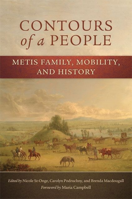 Contours of a People: Metis family, mobility and history - Ed. by Nicole St-Onge, Carolyn Podruchny, and Brenda Macdougall - Ground Floor - 971.00497 C763S 2012