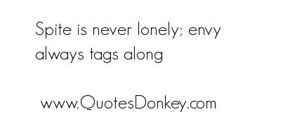 Spite is never lonely; envy Quote