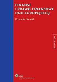 Finanse i prawo finansowe Unii Europejskiej / Cezary Kosikowski. -- Warszawa :  LEX a Wolters Kluwer business,  2014.
