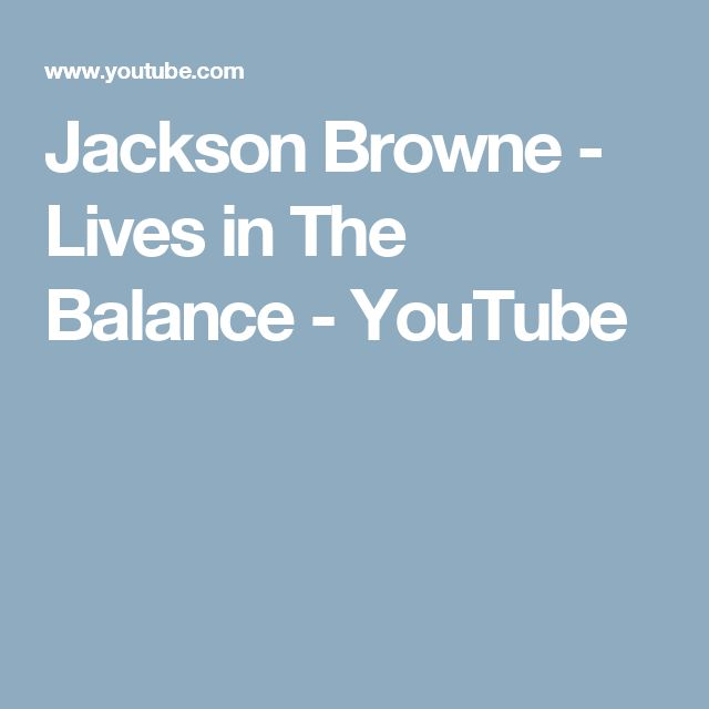 Jackson Browne - Lives in The Balance - YouTube