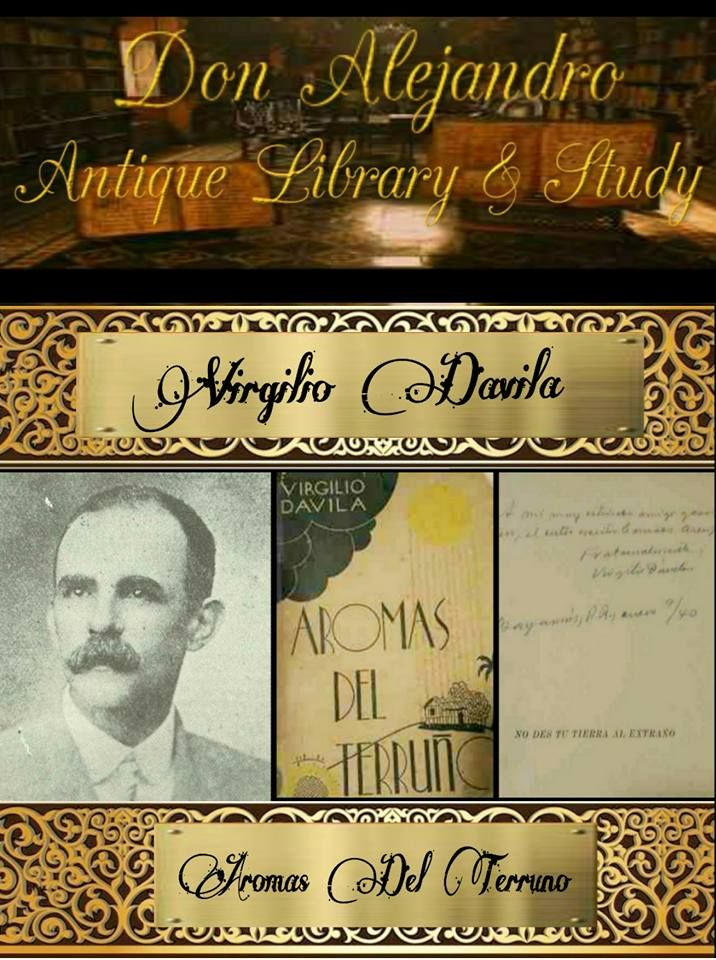 VIRGILIO DAVILA 1869 /1943 ,POET, EDUCATOR ,BUSINESSMAN, POLITICIAN  ONE OF HIS GREATEST INSPIRATIONAL WORKS AROMAS DEL TERRUNO SIGNED, DATED 1939 BY VIRGILIO DAVILA APPRAISED AT $10,000.00 DAVILA WAS BORN IN THE TOWN OF TOA BAJA  HE WAS INFLUENCED  BY THE LIBRARY COLLECTION OF HIS PARENTS  BOTH OF WHOM WERE TEACHERS, AT AN EARLY AGE. IN 1905 HE WON THE ELECTIONS BECAME THE MAYOR OF BAYAMON TODAY THE CITY OF BAYAMON,COMPLEX,SCHOOL AND A AVENUE BEAR HIS NAME IN HONOR OF OUR POET AND MAYOR